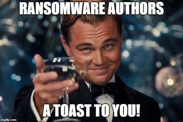 Ransomware authors, a toast to you. Thank you!